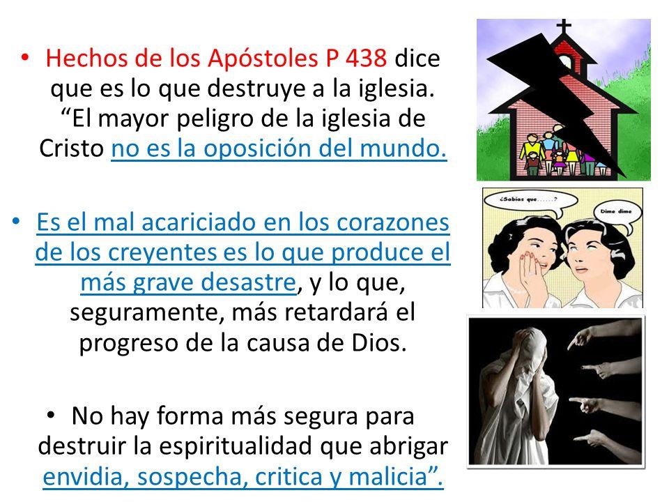Hechos de los Apóstoles P 438 dice que es lo que destruye a la iglesia