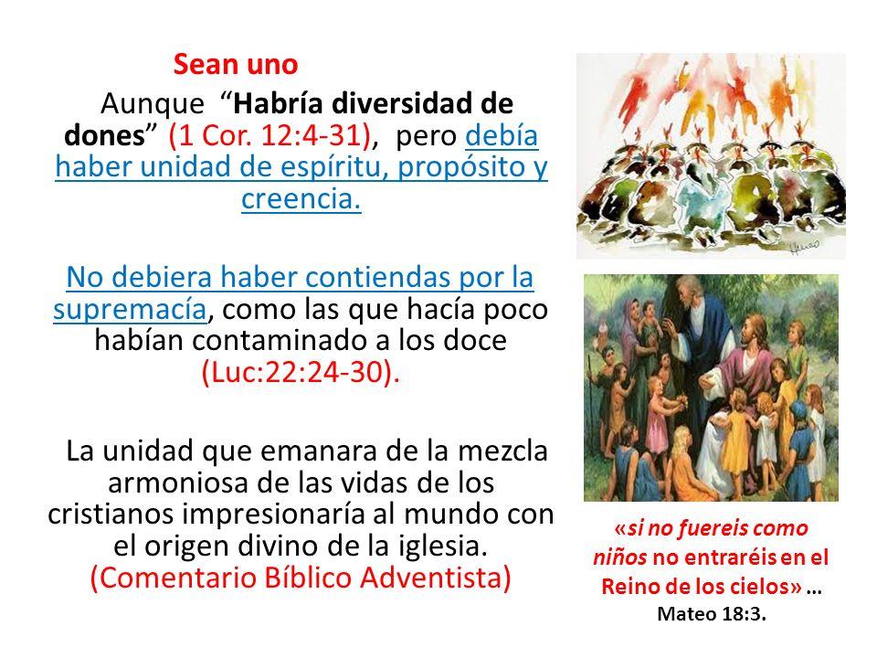 Sean uno Aunque Habría diversidad de dones (1 Cor. 12:4-31), pero debía haber unidad de espíritu, propósito y creencia.