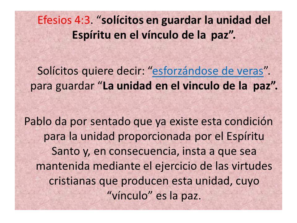 Efesios 4:3. solícitos en guardar la unidad del Espíritu en el vínculo de la paz .