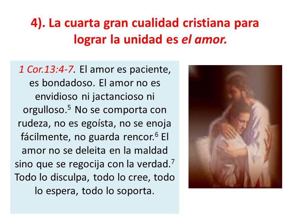 4). La cuarta gran cualidad cristiana para lograr la unidad es el amor.