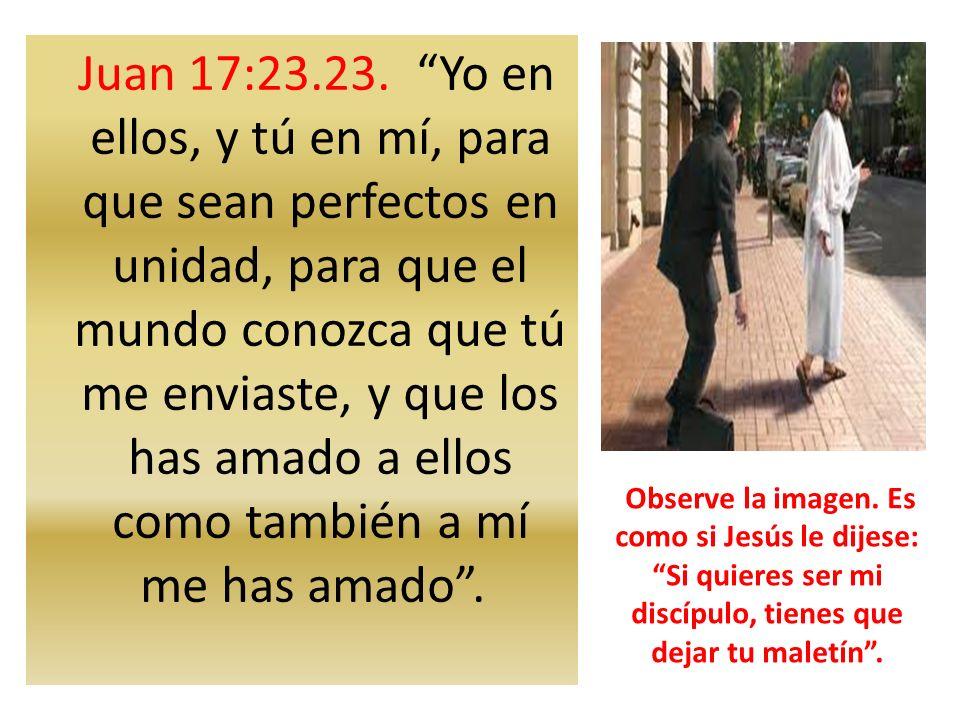 Juan 17:23.23. Yo en ellos, y tú en mí, para que sean perfectos en unidad, para que el mundo conozca que tú me enviaste, y que los has amado a ellos como también a mí me has amado .