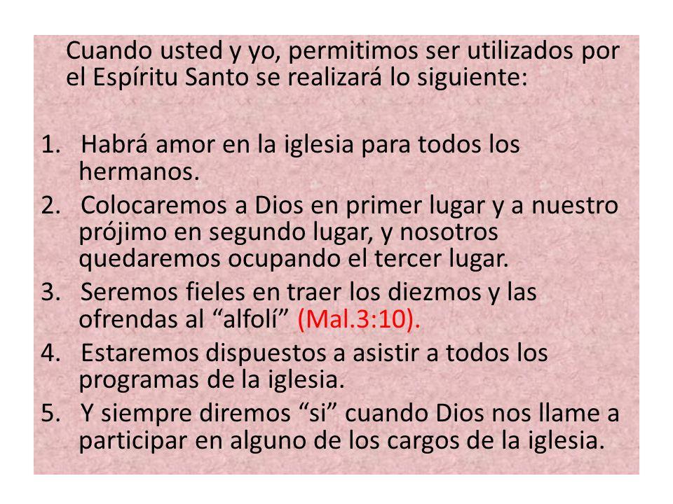 Cuando usted y yo, permitimos ser utilizados por el Espíritu Santo se realizará lo siguiente: