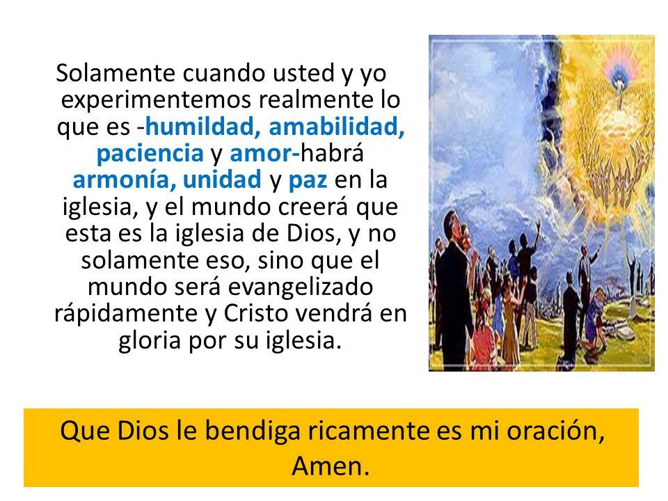 Que Dios le bendiga ricamente es mi oración, Amen.