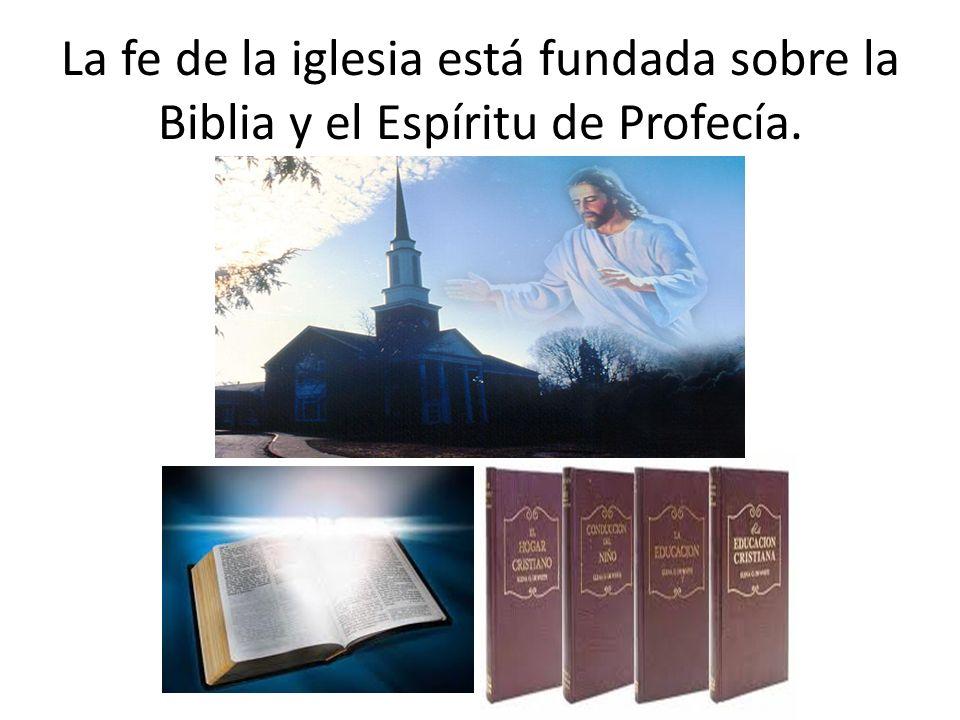 La fe de la iglesia está fundada sobre la Biblia y el Espíritu de Profecía.
