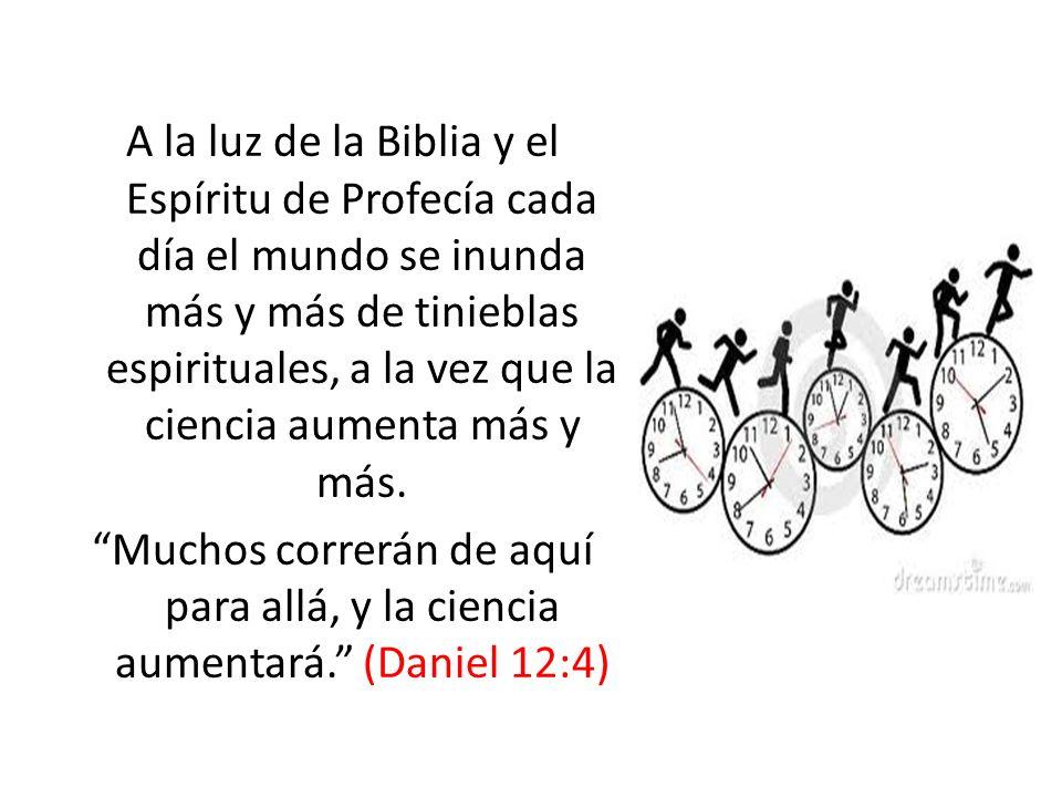 A la luz de la Biblia y el Espíritu de Profecía cada día el mundo se inunda más y más de tinieblas espirituales, a la vez que la ciencia aumenta más y más.