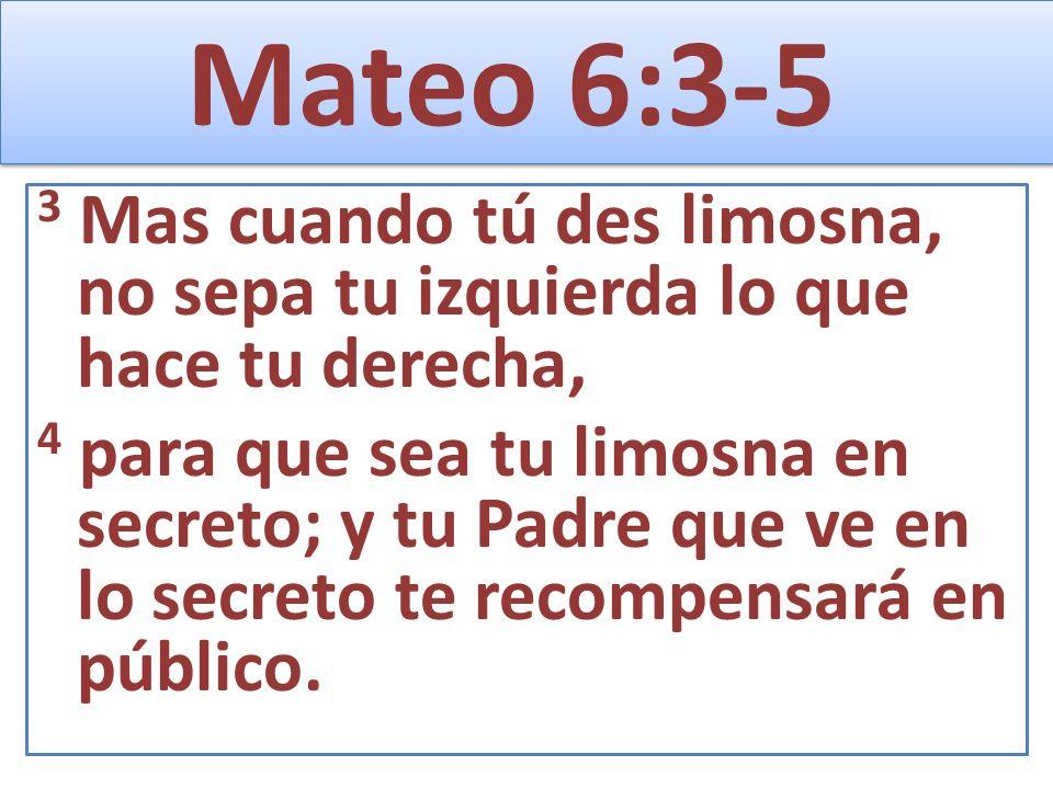 Mateo 6:3-5 3 Mas cuando tú des limosna, no sepa tu izquierda lo que hace tu derecha,