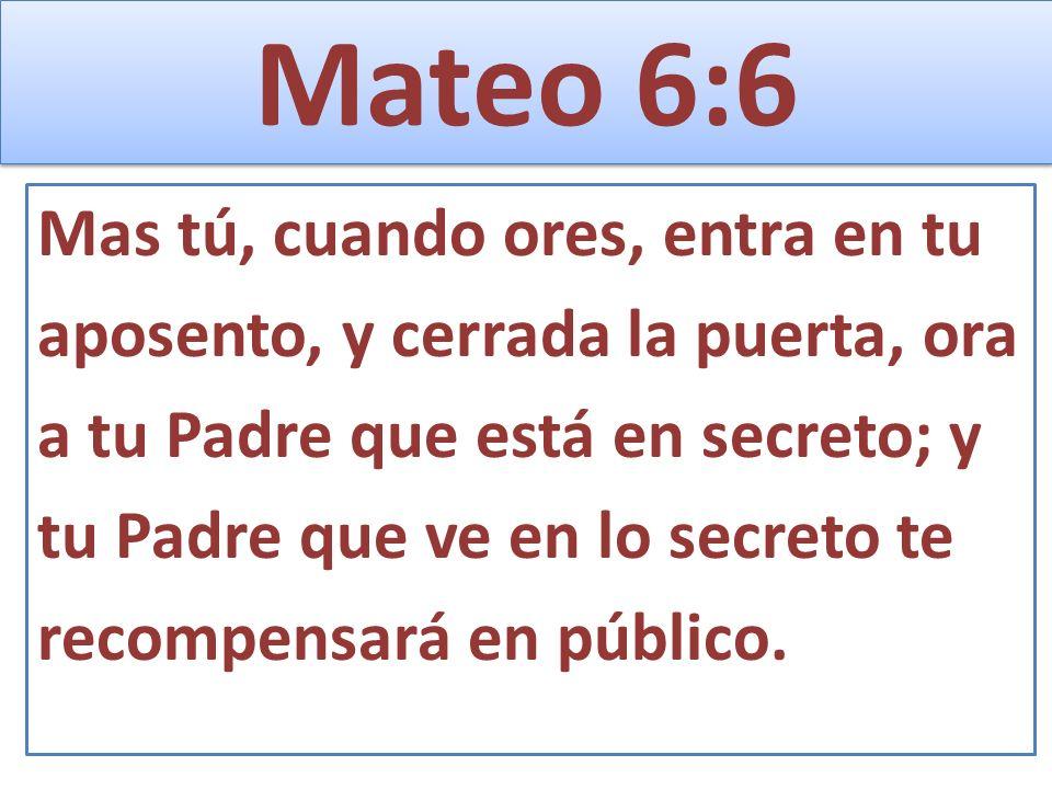 Mateo 6:6 Mas tú, cuando ores, entra en tu