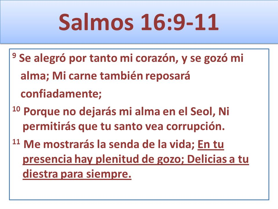 Salmos 16:9-11 9 Se alegró por tanto mi corazón, y se gozó mi