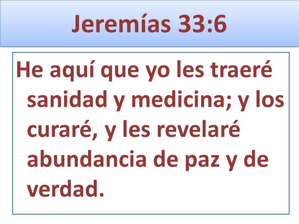 Jeremías 33:6He aquí que yo les traeré sanidad y medicina; y los curaré, y les revelaré abundancia de paz y de verdad.