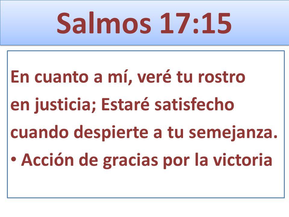 Salmos 17:15 En cuanto a mí, veré tu rostro