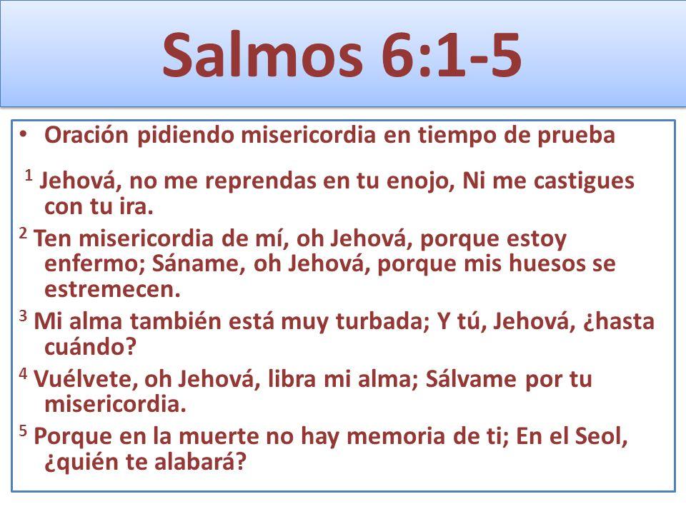 Salmos 6:1-5 Oración pidiendo misericordia en tiempo de prueba