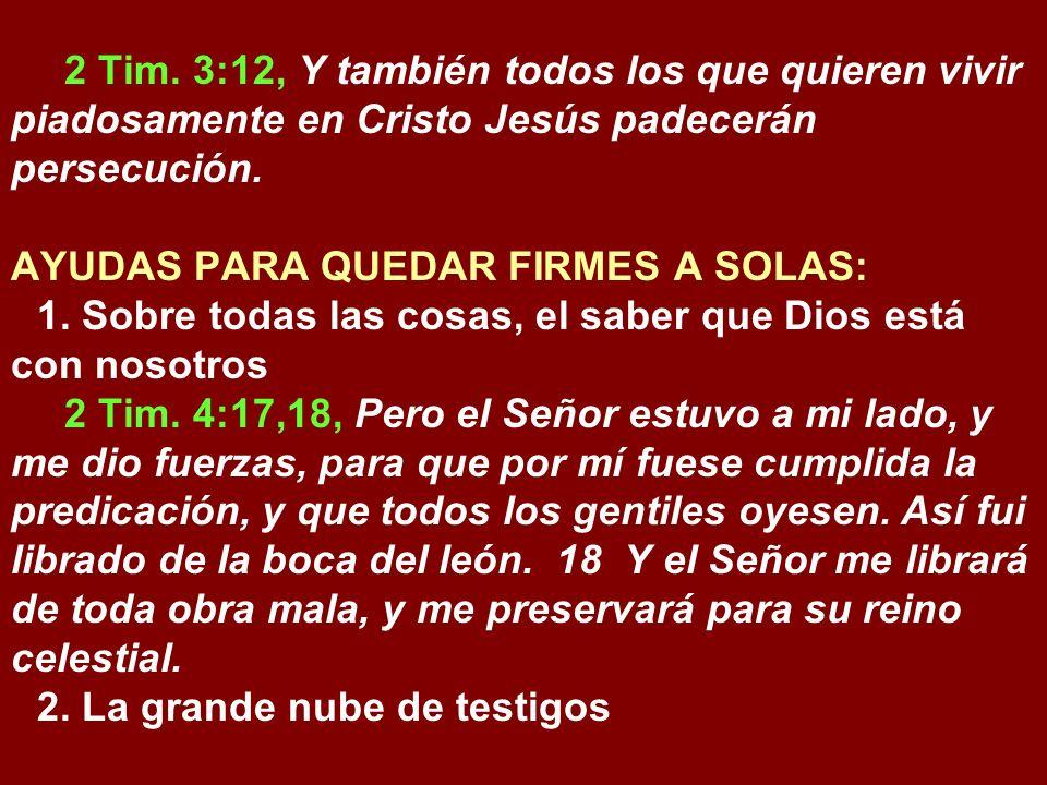 2 Tim. 3:12, Y también todos los que quieren vivir piadosamente en Cristo Jesús padecerán persecución.