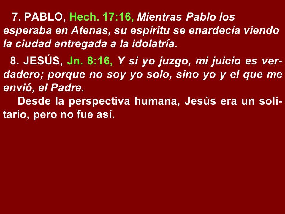 7. PABLO, Hech. 17:16, Mientras Pablo los esperaba en Atenas, su espíritu se enardecía viendo la ciudad entregada a la idolatría.