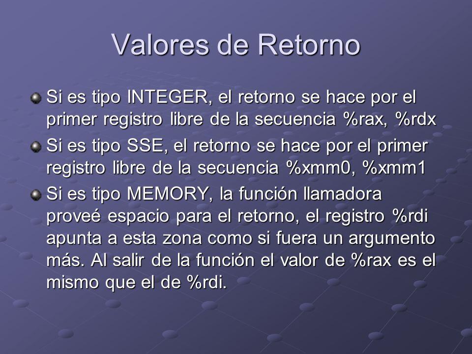 Valores de Retorno Si es tipo INTEGER, el retorno se hace por el primer registro libre de la secuencia %rax, %rdx.