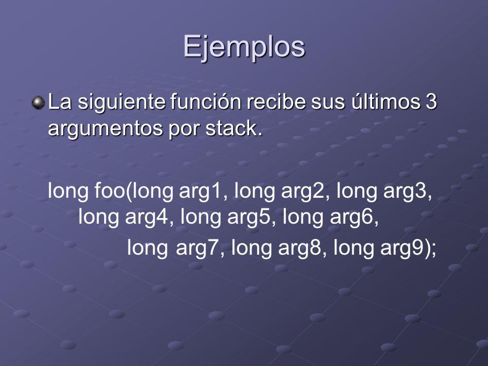Ejemplos La siguiente función recibe sus últimos 3 argumentos por stack. long foo(long arg1, long arg2, long arg3, long arg4, long arg5, long arg6,
