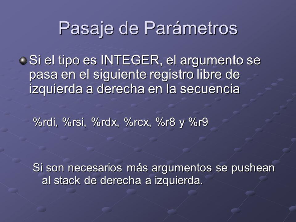 Pasaje de Parámetros Si el tipo es INTEGER, el argumento se pasa en el siguiente registro libre de izquierda a derecha en la secuencia.