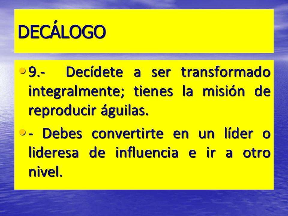DECÁLOGO9.- Decídete a ser transformado integralmente; tienes la misión de reproducir águilas.
