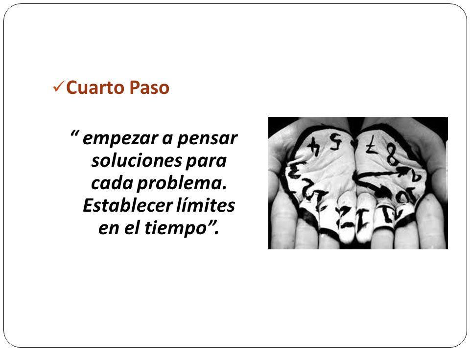 Cuarto Paso empezar a pensar soluciones para cada problema. Establecer límites en el tiempo .