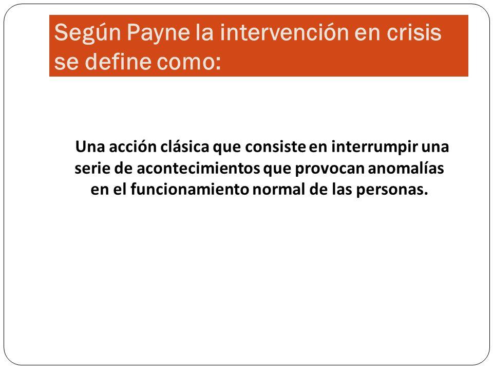 Según Payne la intervención en crisis se define como: