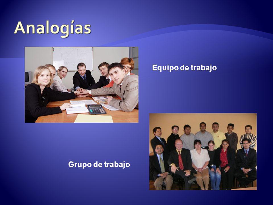 Analogías Equipo de trabajo Grupo de trabajo
