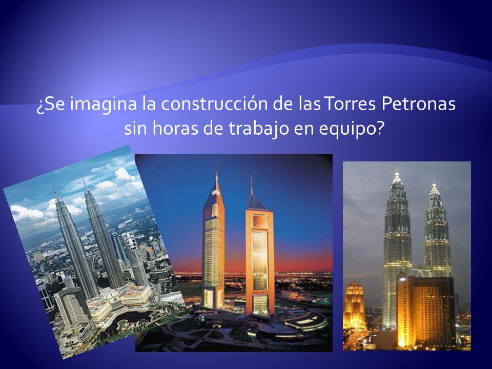 ¿Se imagina la construcción de las Torres Petronas sin horas de trabajo en equipo