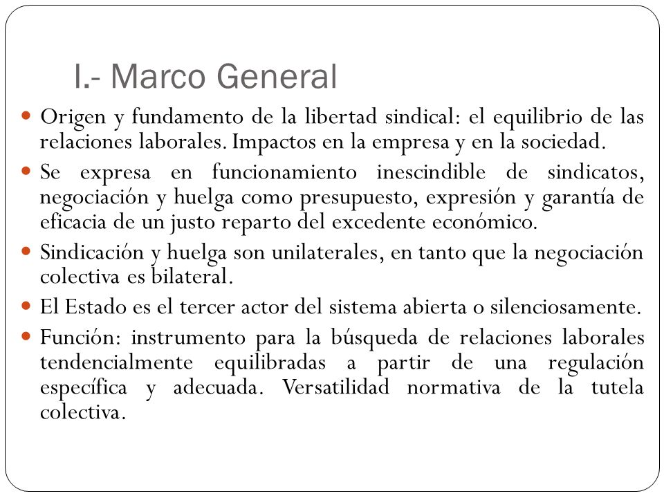 I.- Marco GeneralOrigen y fundamento de la libertad sindical: el equilibrio de las relaciones laborales. Impactos en la empresa y en la sociedad.