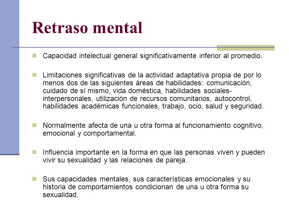 Retraso mental Capacidad intelectual general significativamente inferior al promedio.