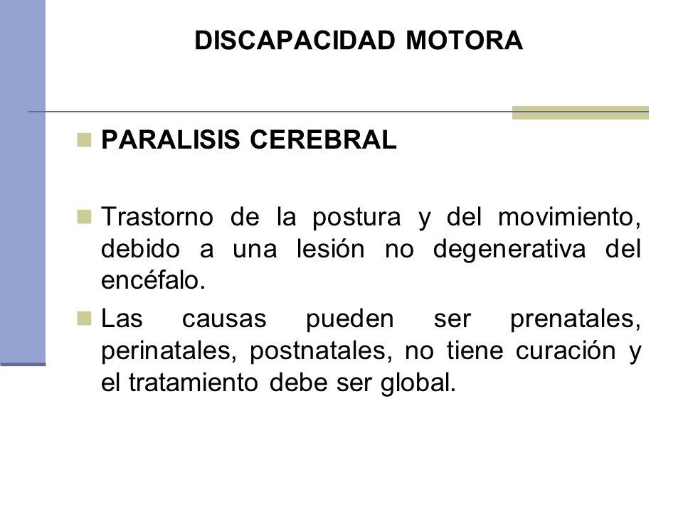 DISCAPACIDAD MOTORA PARALISIS CEREBRAL. Trastorno de la postura y del movimiento, debido a una lesión no degenerativa del encéfalo.