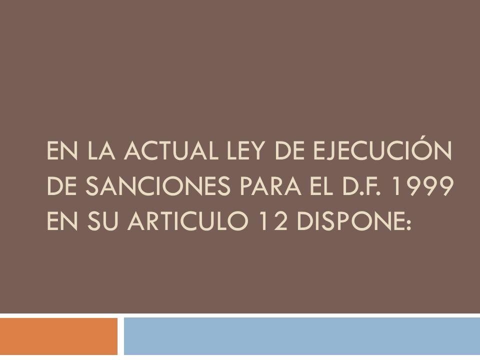 en la actual Ley de Ejecución de Sanciones para el D. F
