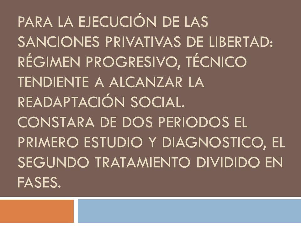 Para la ejecución de las sanciones privativas de libertad: régimen progresivo, técnico tendiente a alcanzar la readaptación social.