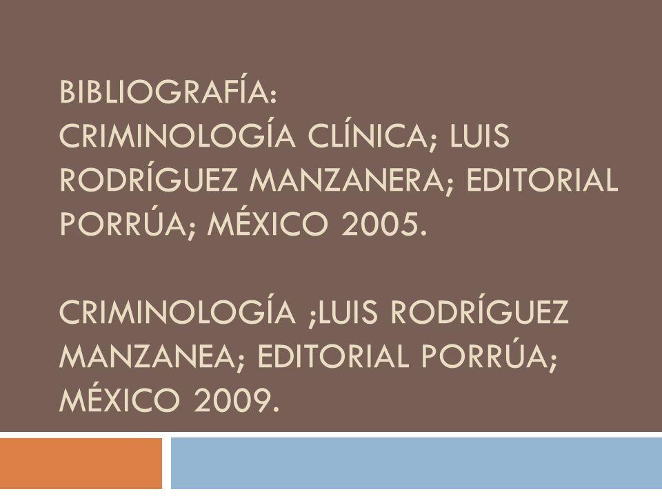 Bibliografía: criminología clínica; Luis rodríguez manzanera; editorial Porrúa; México 2005.