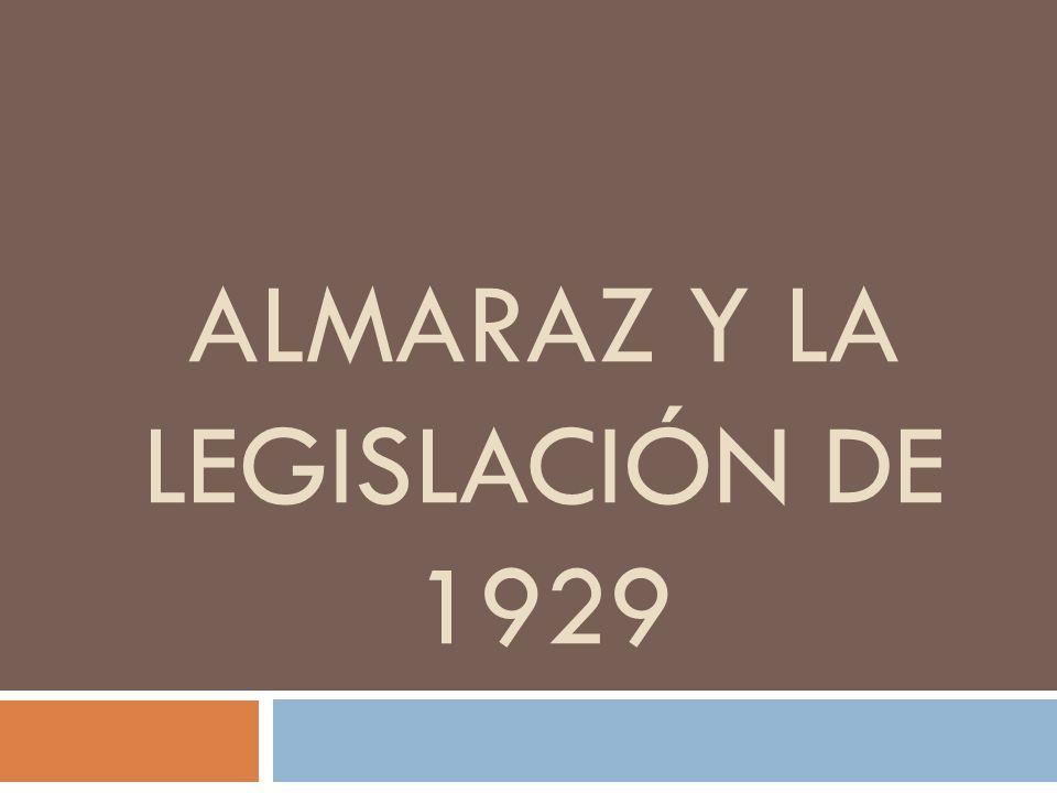 ALMARAZ Y LA LEGISLACIÓN DE 1929