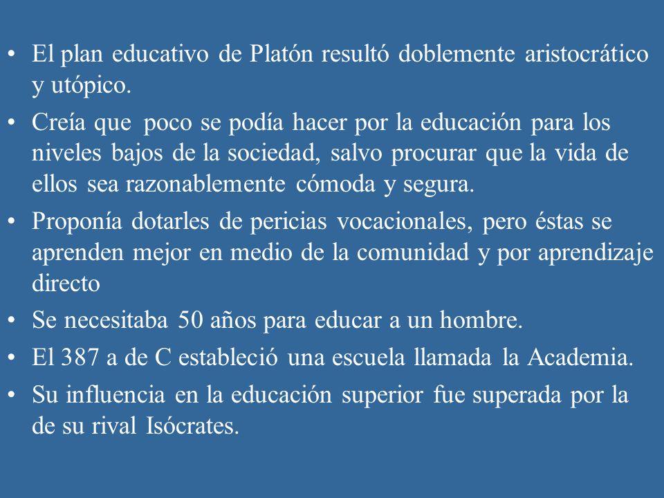 El plan educativo de Platón resultó doblemente aristocrático y utópico.
