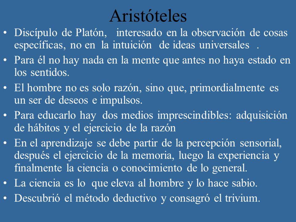 Aristóteles Discípulo de Platón, interesado en la observación de cosas específicas, no en la intuición de ideas universales .