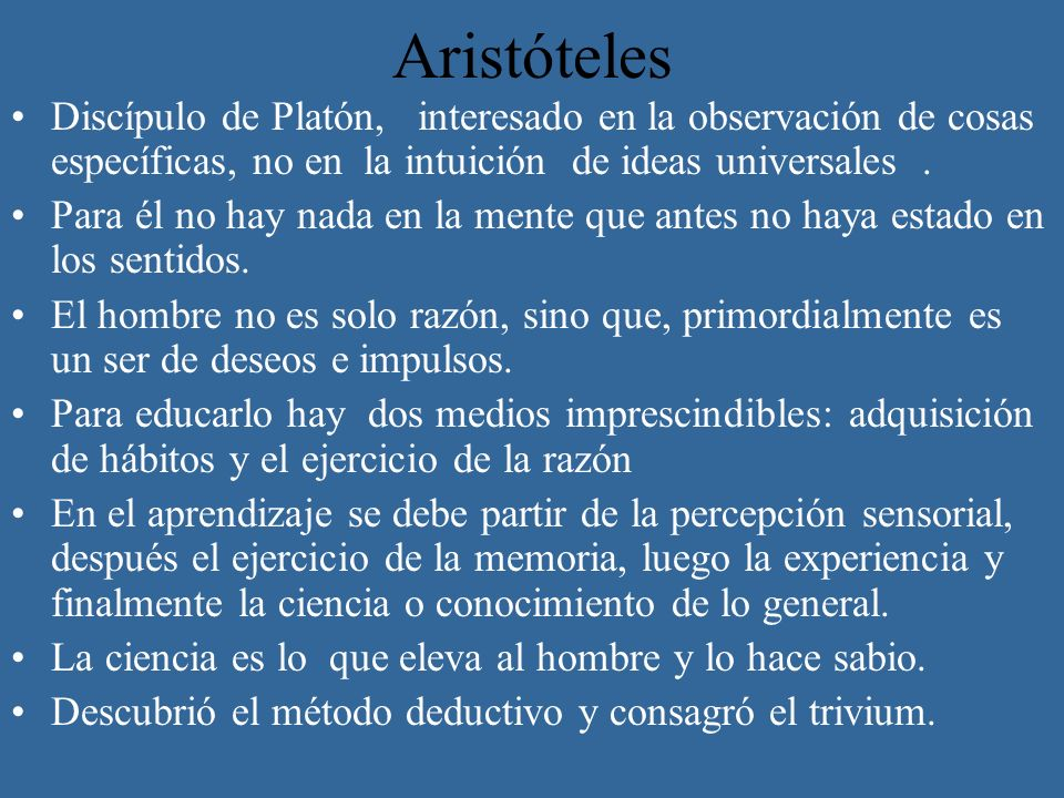 AristótelesDiscípulo de Platón, interesado en la observación de cosas específicas, no en la intuición de ideas universales .