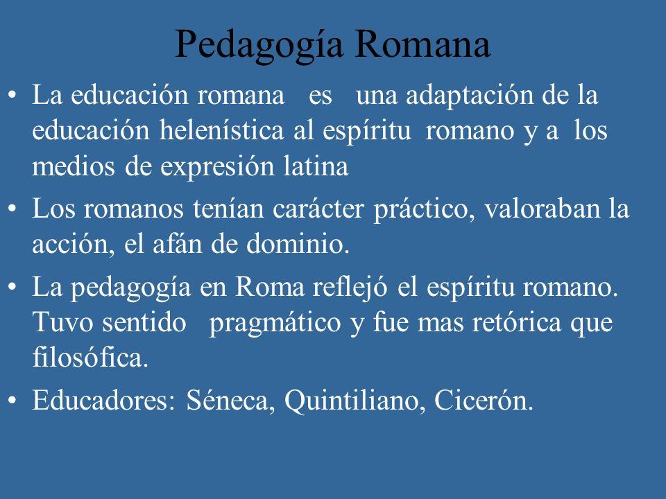 Pedagogía Romana La educación romana es una adaptación de la educación helenística al espíritu romano y a los medios de expresión latina.