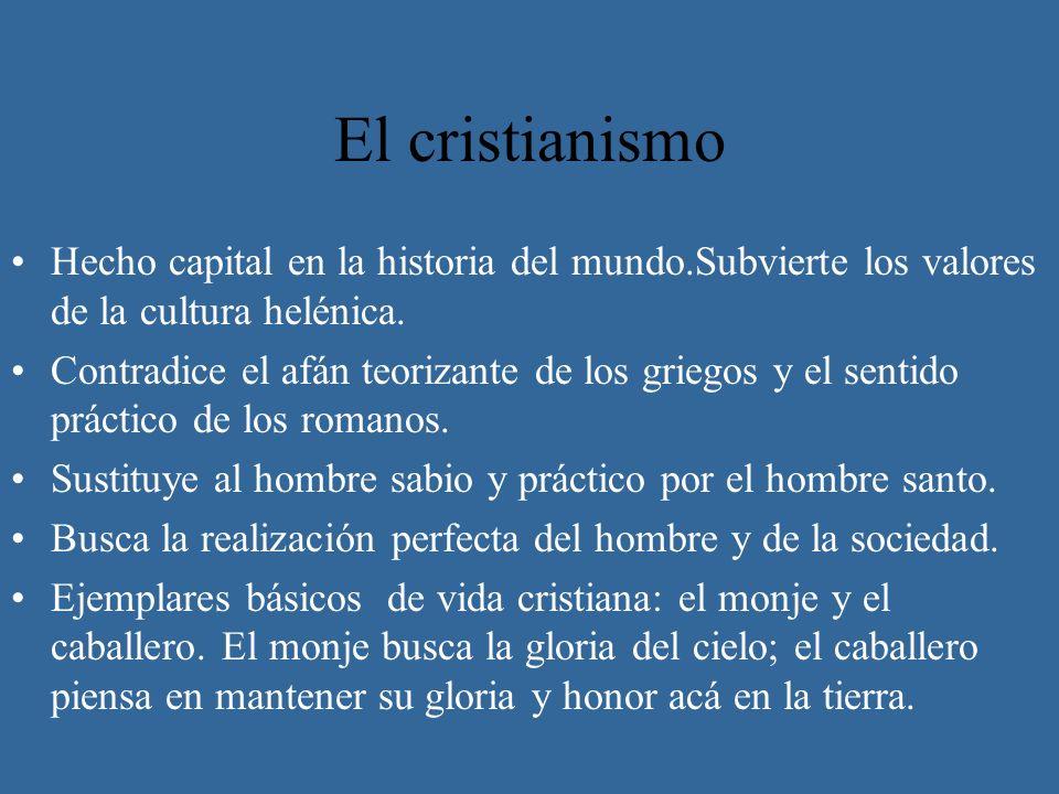 El cristianismo Hecho capital en la historia del mundo.Subvierte los valores de la cultura helénica.