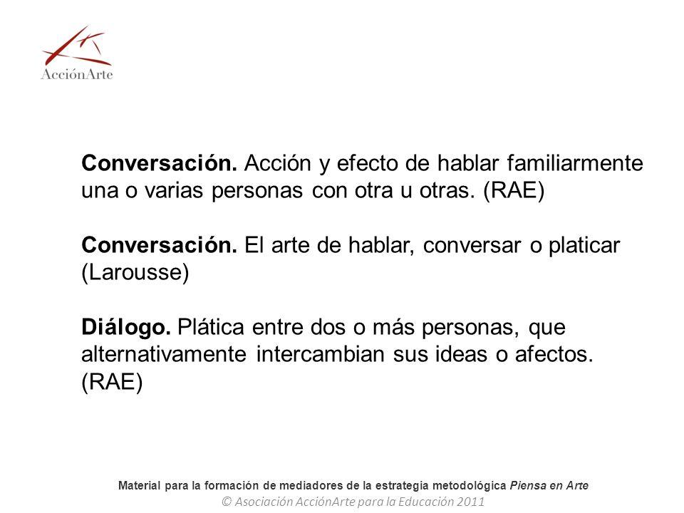 Conversación. Acción y efecto de hablar familiarmente una o varias personas con otra u otras. (RAE)