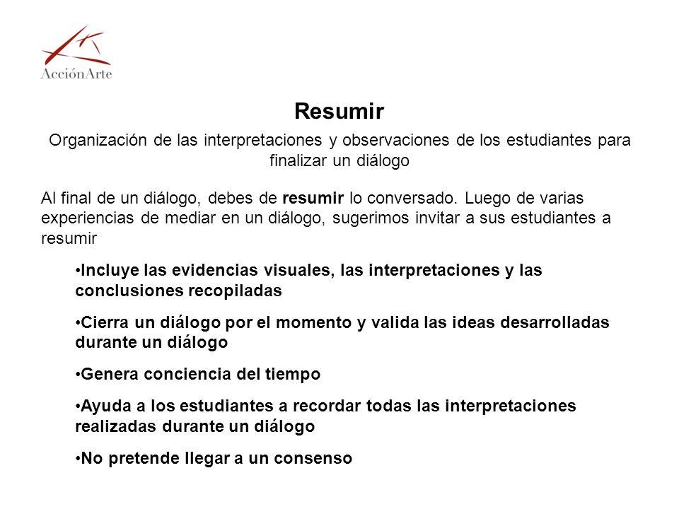 Resumir Organización de las interpretaciones y observaciones de los estudiantes para finalizar un diálogo.