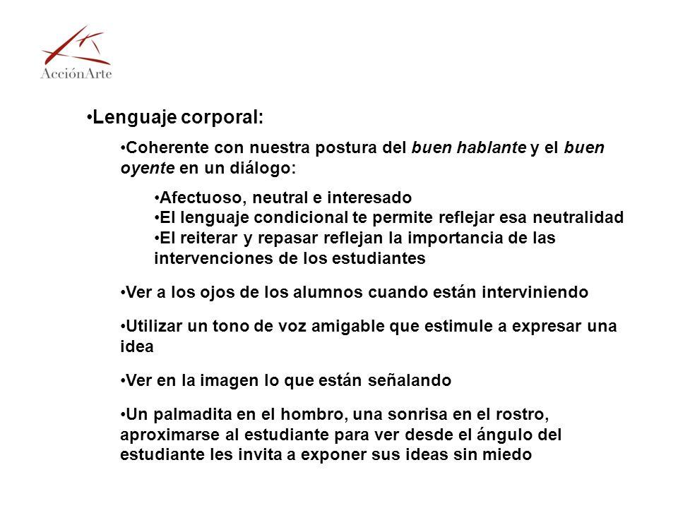 Lenguaje corporal: Coherente con nuestra postura del buen hablante y el buen oyente en un diálogo: Afectuoso, neutral e interesado.