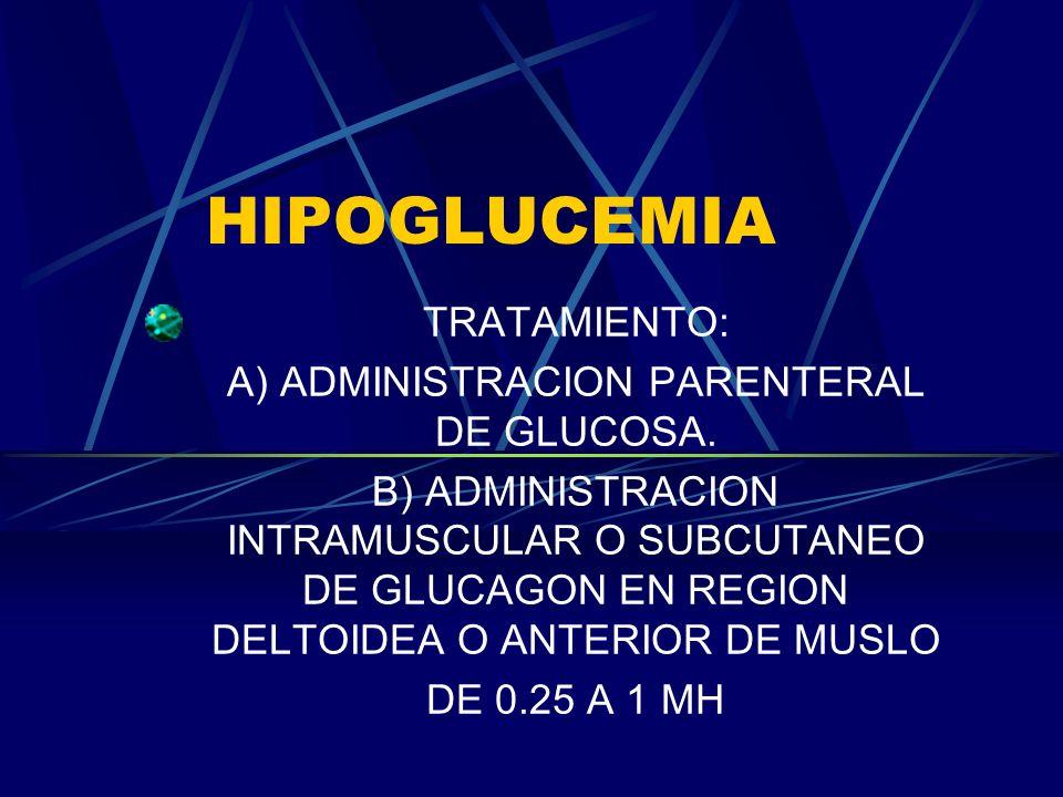 A) ADMINISTRACION PARENTERAL DE GLUCOSA.