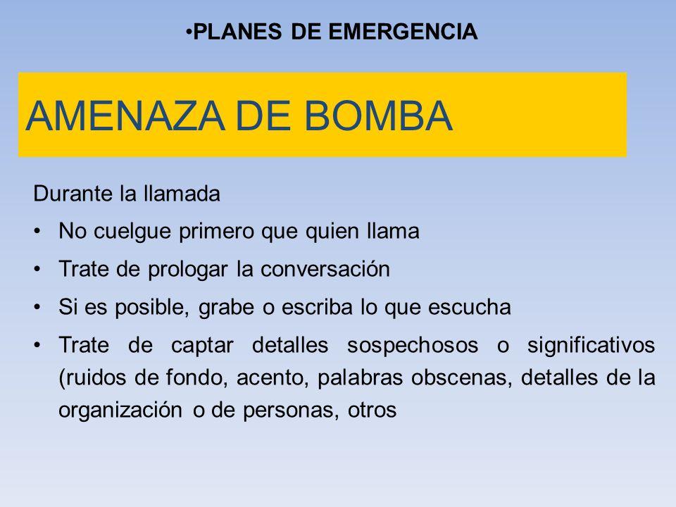 AMENAZA DE BOMBA PLANES DE EMERGENCIA Durante la llamada