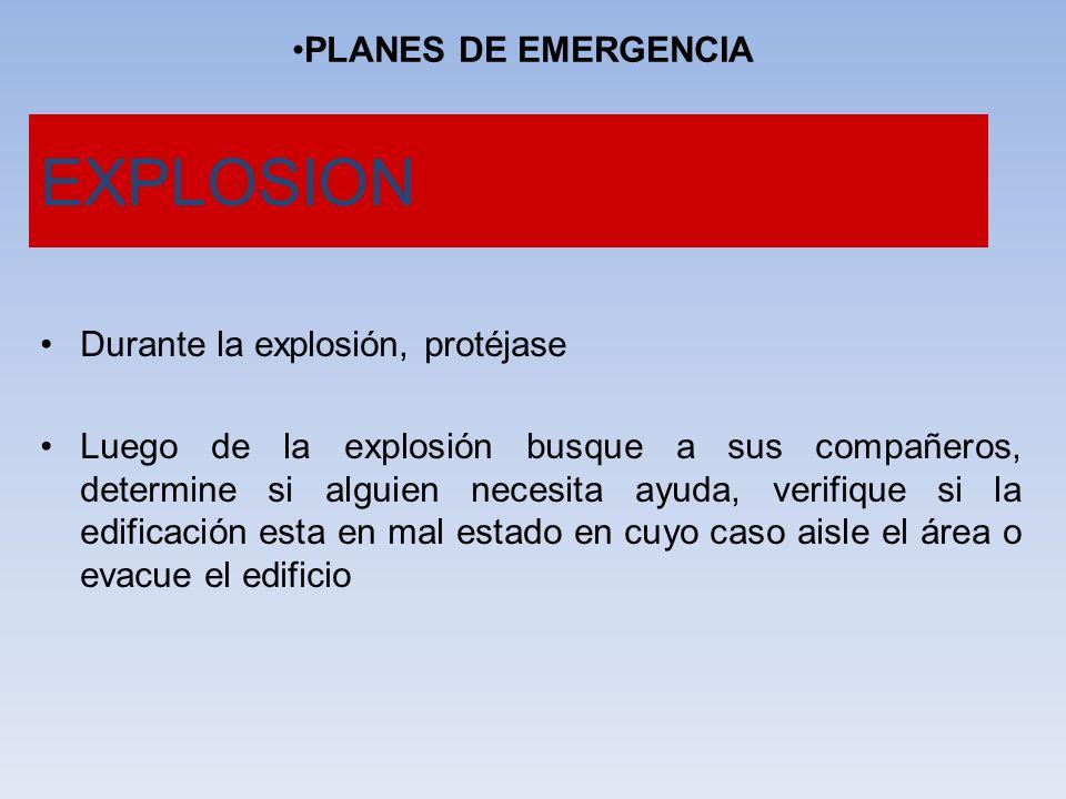 EXPLOSION PLANES DE EMERGENCIA Durante la explosión, protéjase