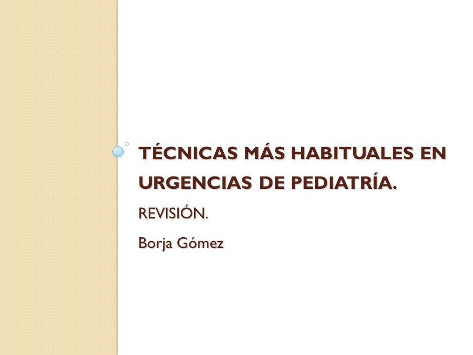 TÉCNICAS MÁS HABITUALES EN URGENCIAS DE PEDIATRÍA. REVISIÓN