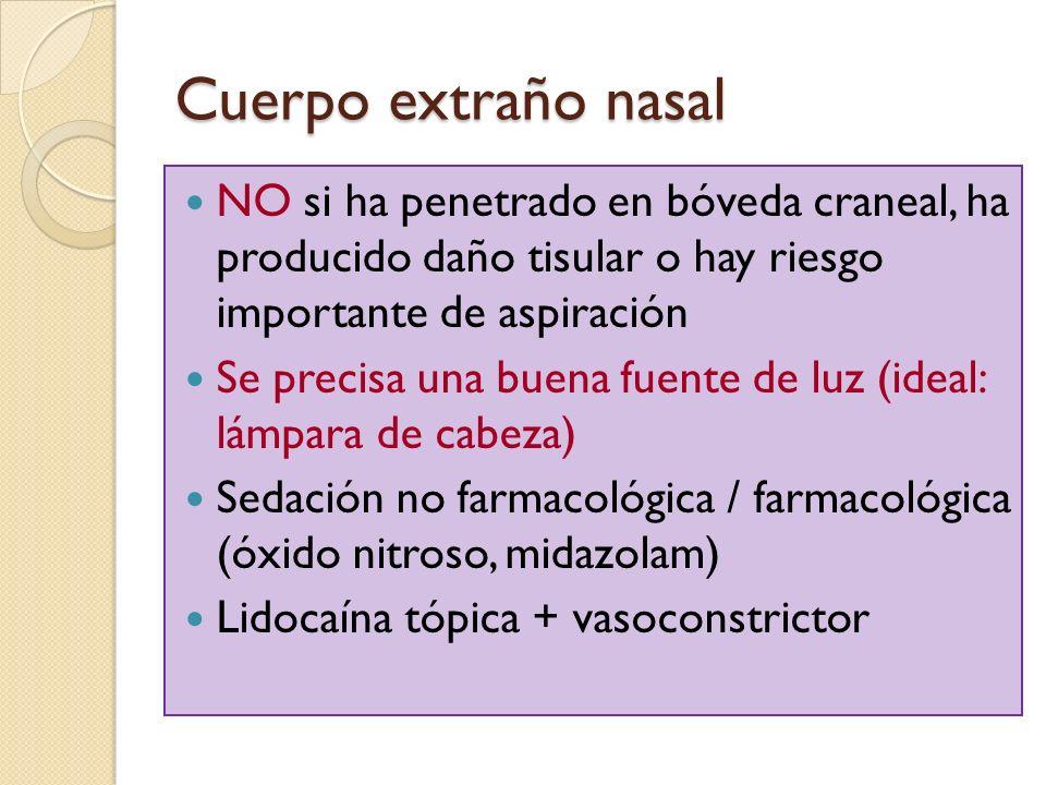 Cuerpo extraño nasal NO si ha penetrado en bóveda craneal, ha producido daño tisular o hay riesgo importante de aspiración.