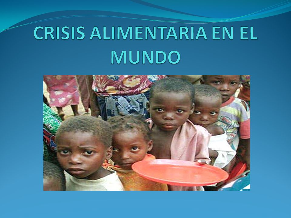 CRISIS ALIMENTARIA EN EL MUNDO