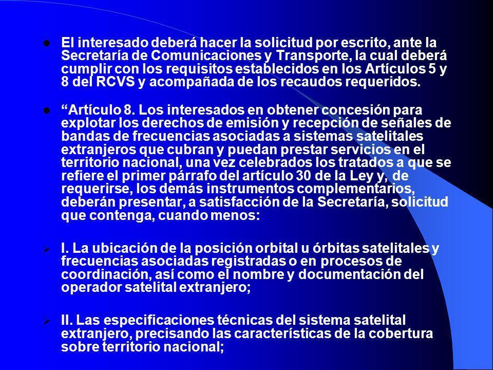 El interesado deberá hacer la solicitud por escrito, ante la Secretaría de Comunicaciones y Transporte, la cual deberá cumplir con los requisitos establecidos en los Artículos 5 y 8 del RCVS y acompañada de los recaudos requeridos.