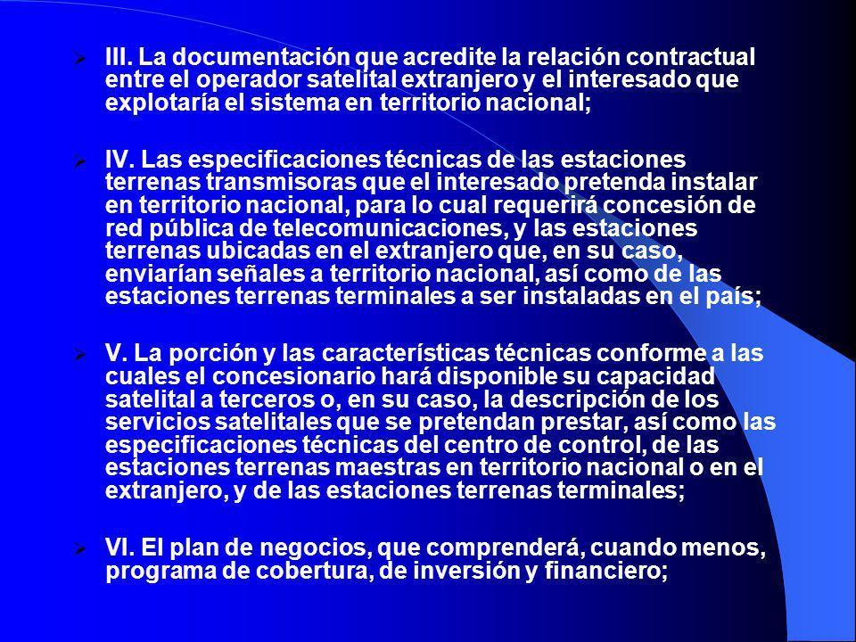 III. La documentación que acredite la relación contractual entre el operador satelital extranjero y el interesado que explotaría el sistema en territorio nacional;