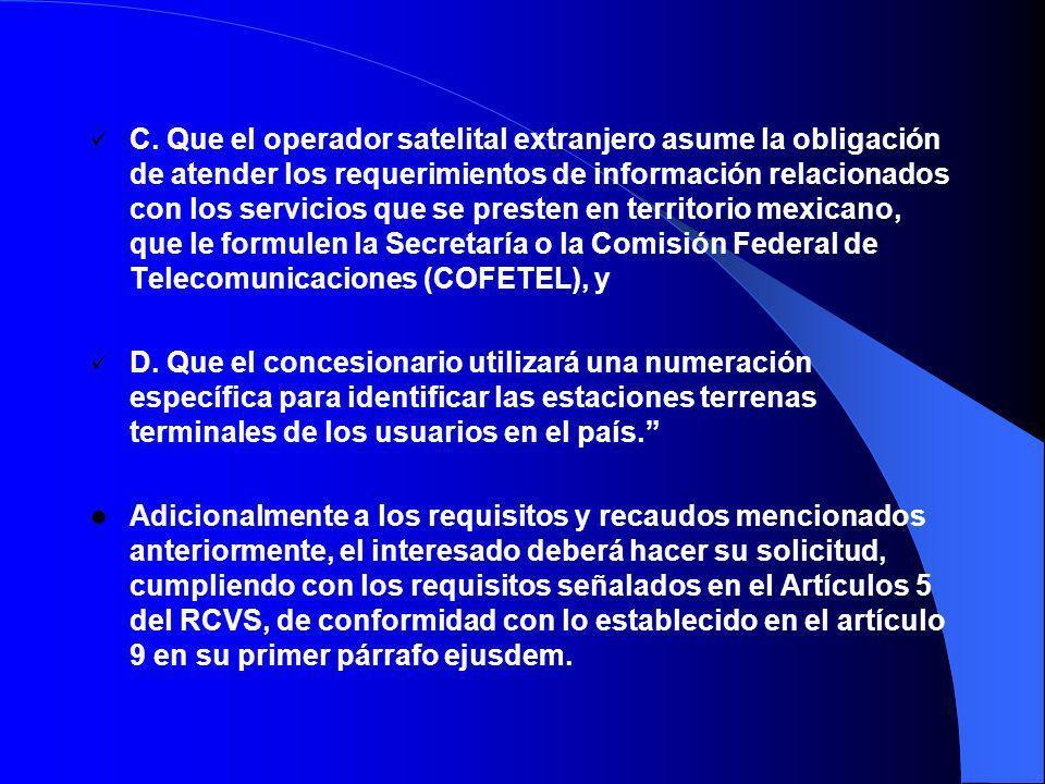 C. Que el operador satelital extranjero asume la obligación de atender los requerimientos de información relacionados con los servicios que se presten en territorio mexicano, que le formulen la Secretaría o la Comisión Federal de Telecomunicaciones (COFETEL), y
