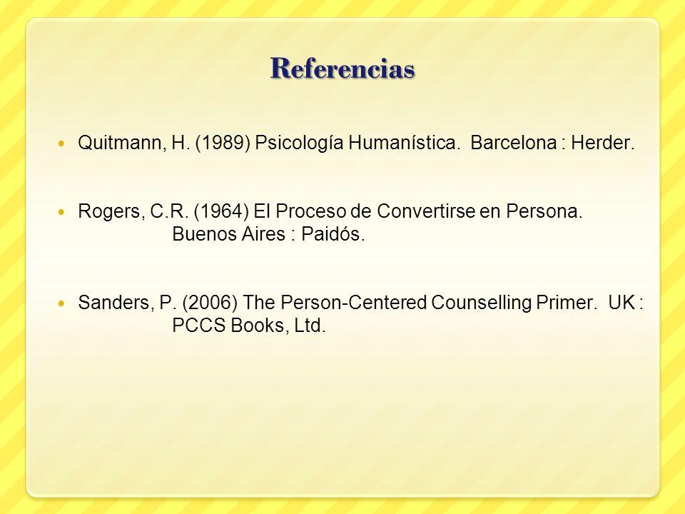 Referencias Quitmann, H. (1989) Psicología Humanística. Barcelona : Herder. Rogers, C.R. (1964) El Proceso de Convertirse en Persona.